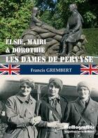 Couverture du livre « Elsie, Mairi & Dorothie ; les dames de Pervyse » de Francis Grembert aux éditions Memogrames