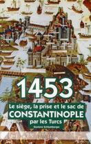 Couverture du livre « 1453 ; le siège, la prise et le sac de Constantinople par les turcs » de Schlumberger Leon Gu aux éditions Laville