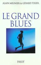 Couverture du livre « Le Grand Blues » de Alain Meunier et Gerard Tixier aux éditions Payot