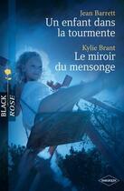 Couverture du livre « Un enfant dans la tourmente ; le miroir du mensonge » de Jean Barrett et Kylie Brant aux éditions Harlequin
