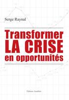 Couverture du livre « Transformer la crise en opportunités » de Serge Raynal aux éditions Amalthee