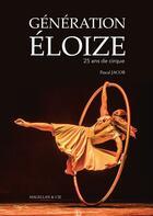 Couverture du livre « Génération Éloize ; 25 ans de cirque » de Pascal Jacob aux éditions Magellan & Cie
