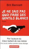 Couverture du livre « Je ne sais pas quoi penser des gentils blancs » de Brit Bennett aux éditions Autrement