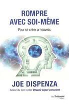 Couverture du livre « Rompre avec soi-même » de Joe Dispenza aux éditions Tredaniel