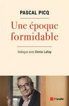 Couverture du livre « Une époque formidable ; dialogues avec Denis Lafay » de Pascal Picq et Denis Lafay aux éditions Editions De L'aube