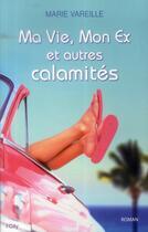 Couverture du livre « Ma vie, mon ex et autres calamités » de Marie Vareille aux éditions City