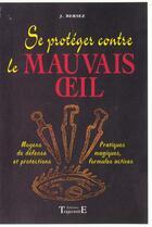 Couverture du livre « Se proteger contre le mauvais oeil » de Jacques Bersez aux éditions Trajectoire