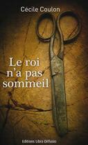 Couverture du livre « Le roi n'a pas sommeil » de Cecile Coulon aux éditions Libra Diffusio
