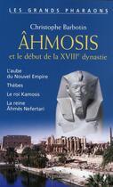 Couverture du livre « Ahmosis et le début de la XVIII dynastie » de Christophe Barbotin aux éditions Pygmalion