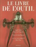 Couverture du livre « Le livre de l'outil » de Andre Velter et Marie-Josee Lamothe et Jean Marquis aux éditions Phebus