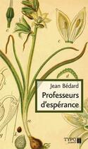 Couverture du livre « Professeurs d'espérance » de Jean Bedard aux éditions Typo