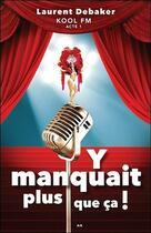 Couverture du livre « Y manquait plus que ca ! Kool fm acte 1 » de Laurent Debaker aux éditions Ada