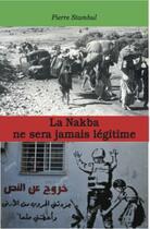 Couverture du livre « La Nakba ne sera jamais légitime » de Pierre Stambul aux éditions Acratie