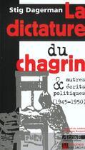 Couverture du livre « La dictature du chagrin - et autres recits politiques (1945-1950) » de Stig Dagerman aux éditions Agone