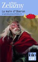 Couverture du livre « Le cycle des princes d'Ambre t.4 ; la main d'oberon » de Roger Zelazny aux éditions Gallimard