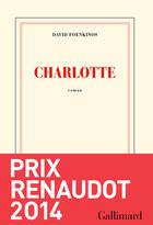 Couverture du livre « Charlotte » de David Foenkinos aux éditions Gallimard