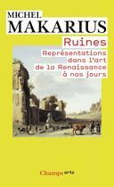 Couverture du livre « Ruines ; représentations dans l'art de la Renaissance à nos jours » de Michel Makarius aux éditions Flammarion