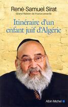 Couverture du livre « Itinéraire d'un enfant juif d'Algérie » de Rene-Samuel Sirat aux éditions Albin Michel