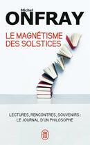 Couverture du livre « Le magnétisme des solstices » de Michel Onfray aux éditions J'ai Lu