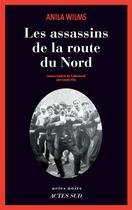 Couverture du livre « Les assassins de la route du Nord » de Anila Wilms aux éditions Actes Sud