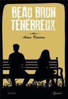 Couverture du livre « Beau brun ténébreux » de Anne Kurian aux éditions Quasar