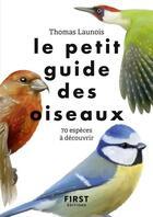 Couverture du livre « Le petit guide ; des oiseaux » de Collectif aux éditions First