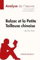 Couverture du livre « Balzac et la petite tailleuse chinoise, de Dai Sijie ; analyse complète de l'oeuvre et résumé » de Lauriane Sable et Florence Balthasar aux éditions Lepetitlitteraire.fr