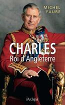 Couverture du livre « Charles, roi d'Angleterre » de Michel Faure aux éditions Archipel