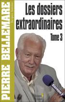 Couverture du livre « Les dossiers extraordinaires t.3 » de Pierre Bellemare aux éditions Editions 1