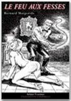 Couverture du livre « Le feu aux fesses » de Bernard Margeride aux éditions Sabine Fournier