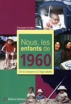 Couverture du livre « Nous, Les Enfants De 1960 » de Francoise Cordaro aux éditions Wartberg