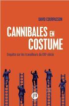 Couverture du livre « Cannibales en costume ; enquête sur les travailleurs du XXIe siècle » de David Courpasson aux éditions Francois Bourin
