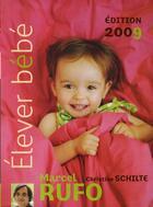 Couverture du livre « élever bébé (édition 2009) » de Christine Schilte et Marcel Rufo aux éditions Hachette Pratique