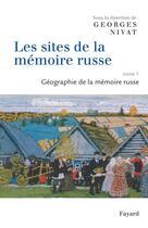 Couverture du livre « Les sites de la mémoire russe t.1 ; géographie de la mémoire russe » de Georges Nivat aux éditions Fayard