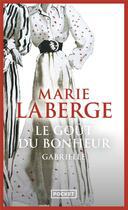 Couverture du livre « Le goût du bonheur t.1 ; Gabrielle » de Marie Laberge aux éditions Pocket