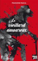 Couverture du livre « Le vieillard amoureux » de Francoise Pascal aux éditions Talents Hauts