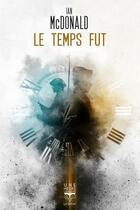 Couverture du livre « Le temps fut » de Ian Mcdonald aux éditions Le Belial