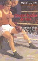 Couverture du livre « Quatre Boules De Cuir Ou L'Etrange Destin De Young Perez » de Andre Nahum aux éditions Bibliophane-daniel Radford