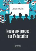 Couverture du livre « Nouveaux propos sur l'éducation » de Jacques Langlois aux éditions Verone