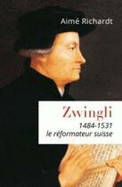 Couverture du livre « Zwingli (1484-1531) » de Aime Richardt aux éditions Artege
