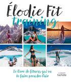 Couverture du livre « Elodie Fit training ; le livre de fitness qui va te faire prendre l'air » de Elodie Fit aux éditions Hachette Pratique