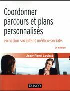 Couverture du livre « Coordonner parcours et projets personnalisés en action sociale et médico-sociale (2e édition) » de Jean-Rene Loubat aux éditions Dunod