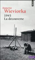 Couverture du livre « 1945 ; la découverte » de Annette Wieviorka aux éditions Points
