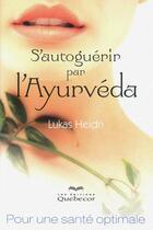 Couverture du livre « S'autoguérir par l'Ayurvéda ; pour une santé optimale (2e édition) » de Lukas Heidn aux éditions Quebecor