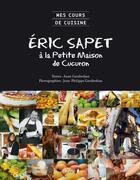 Couverture du livre « Eric Sapet à la petite maison de Cucuron » de Anne Garabedian et Jean-Philippe Garabedian aux éditions Chene