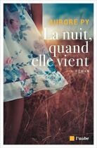 Couverture du livre « La nuit, quand elle vient » de Aurore Py aux éditions Editions De L'aube
