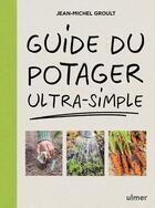 Couverture du livre « Guide du potager ultra-simple » de Jean-Michel Groult aux éditions Eugen Ulmer