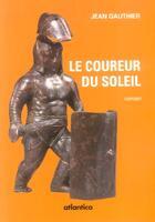Couverture du livre « Le coureur du soleil » de Jean Gauthier aux éditions Atlantica