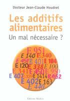 Couverture du livre « Les additifs alimentaires, un mal necessaire ? » de Jean-Claude Houdret aux éditions Medicis