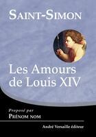 Couverture du livre « Les amours de Louis XIV » de Saint-Simon aux éditions Andre Versaille